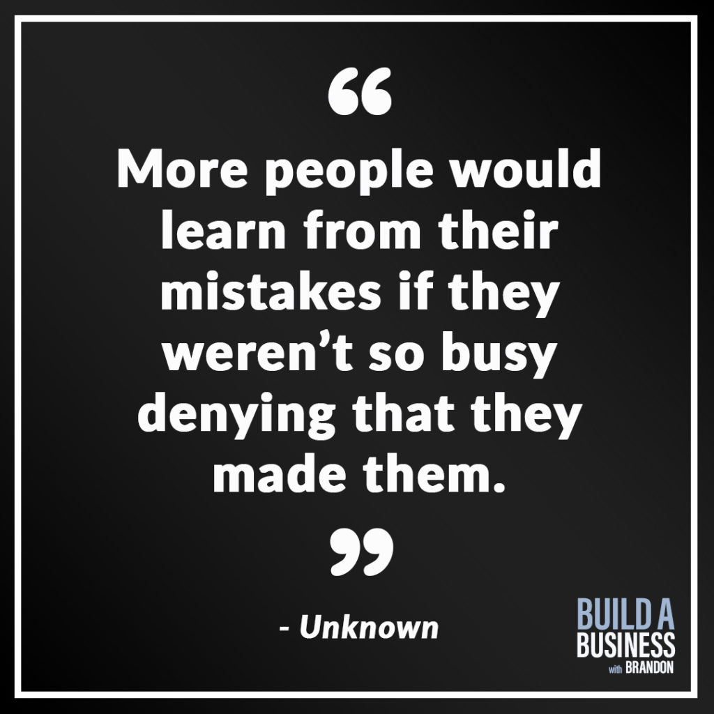 More people would learn from their mistakes if they weren't so busy denying that they made them. As seen on 7 Quotes to Inspire Success in Your Life and Business blog post on the BrandonCWhite.com.