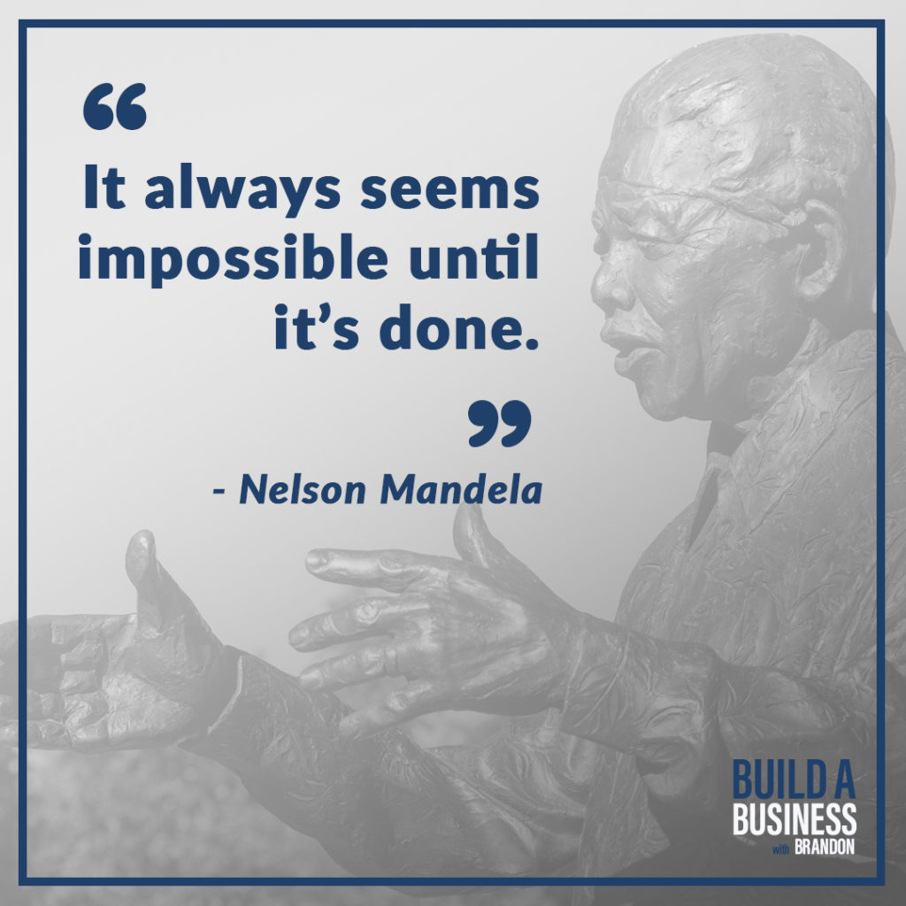 It always seems impossible until it's done. As seen on 7 Quotes to Inspire Success in Your Life and Business blog post on the BrandonCWhite.com.
