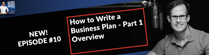 How to Write a Business Plan - Part 1 Overview: NEW! Business Podcast