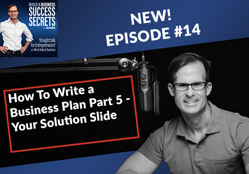 How To Write a Business Plan Part 5 - Your Solution Slide: NEW! Business Podcast