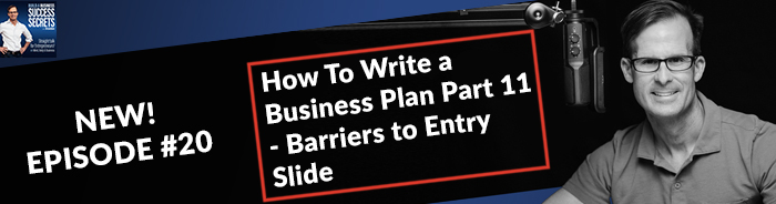 How To Write a Business Plan Part 11 – Your Barriers To Entry Slide Business Podcast
