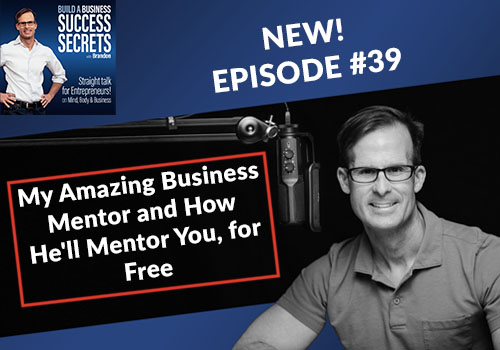My Amazing Business Mentor and How He'll Mentor You, for Free