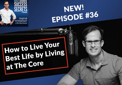 How to Live Your Best Life by Living at The Core