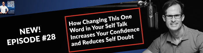 How Changing This One Word in Your Self Talk Increases Your Confidence and Reduces Self Doubt
