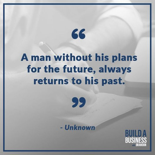 """A man without his plans for the future, always returns to his past."""