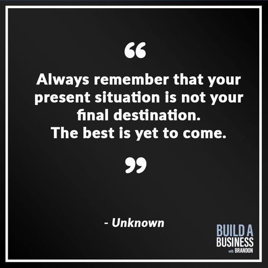 """Always remember that your present situation is not your final destination. The best is yet to come."""