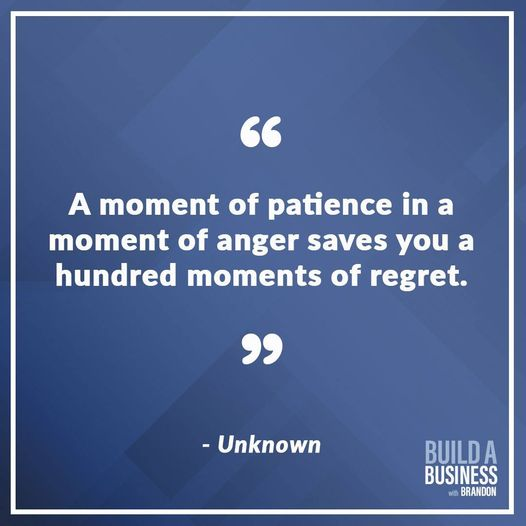 """A moment of patience in a moment of anger saves you a hundred moments of regret."""