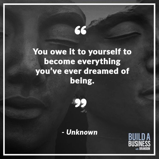 """""""You owe it to yourself to become everything you've ever dreamed of being."""""""