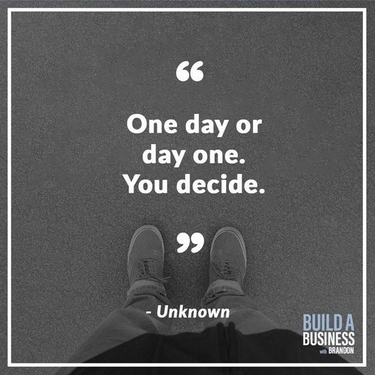 """""""One day or day one. You decide."""""""