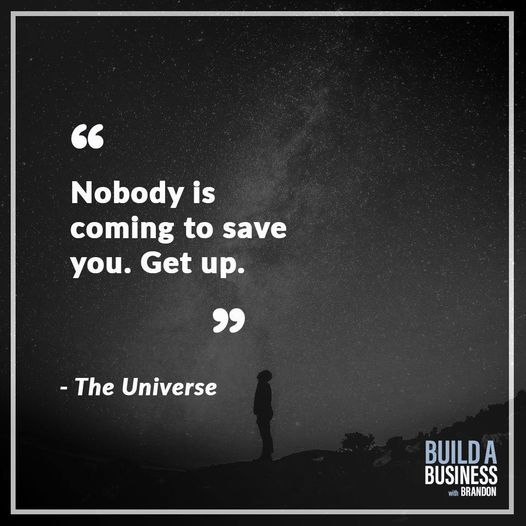 """""""Nobody is coming to save you. Get up."""""""
