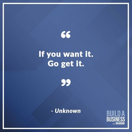If you want it. Go get it.