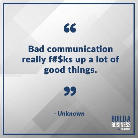 Bad communication really f#$ks up a lot of good things.