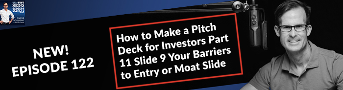 How to Make a Pitch Deck for Investors Part 11 Slide 9 Your Barriers to Entry or Moat Slide