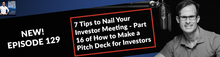 7 Tips to Nail Your Investor Meeting - Part 16 of How to Make a Pitch Deck for Investors
