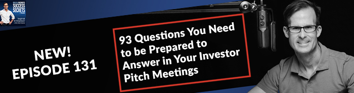 93 Questions You Need to be Prepared to Answer in Your Investor Pitch Meetings