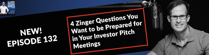 4 Zinger Questions You Want to be Prepared for in Your Investor Pitch Meetings